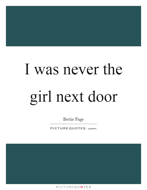 I was never the girl next door Picture Quote #1