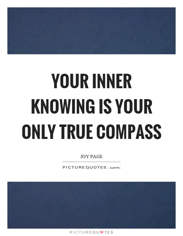 Your inner knowing is your only true compass Picture Quote #1