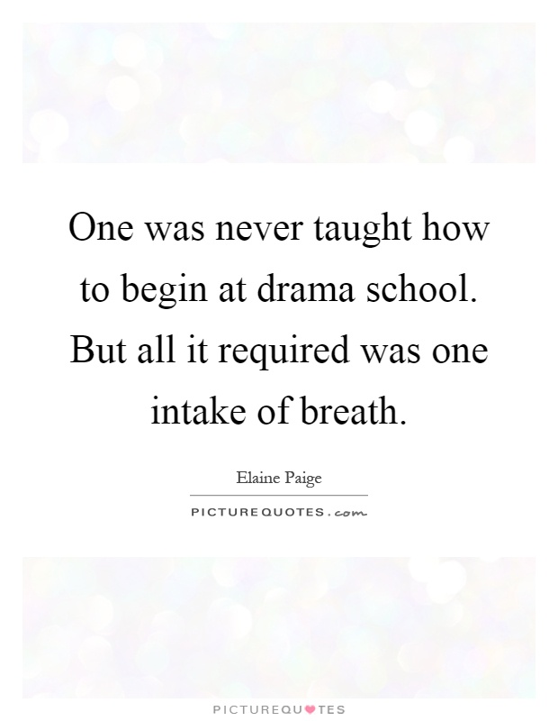 One Was Never Taught How To Begin At Drama School. But All