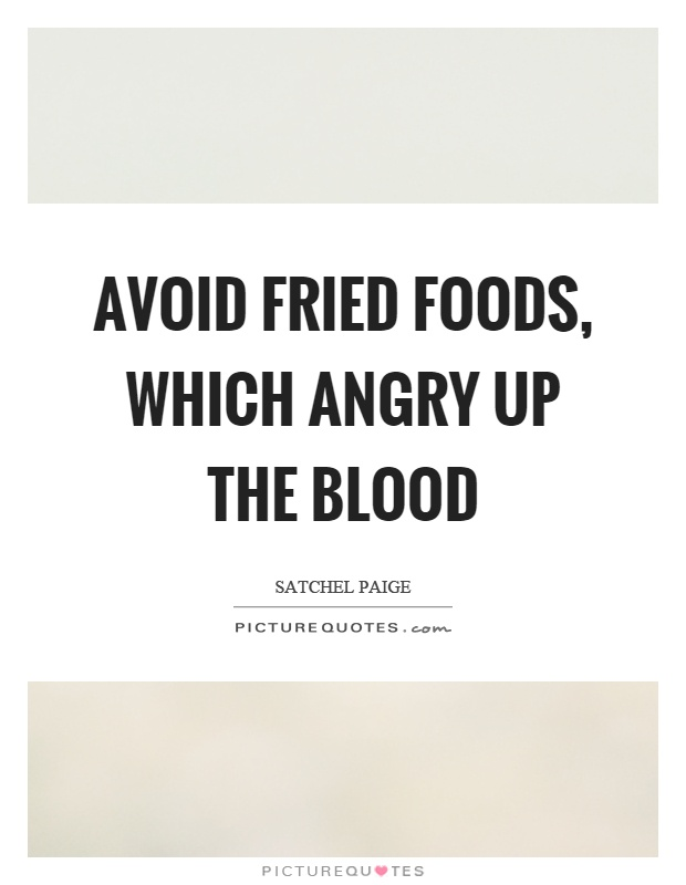 Avoid fried foods, which angry up the blood Picture Quote #1