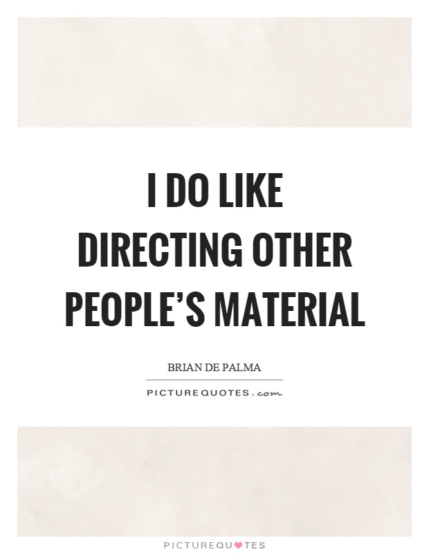 I do like directing other people's material Picture Quote #1
