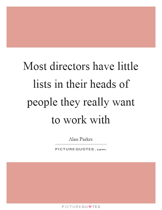 Most directors have little lists in their heads of people they really want to work with Picture Quote #1