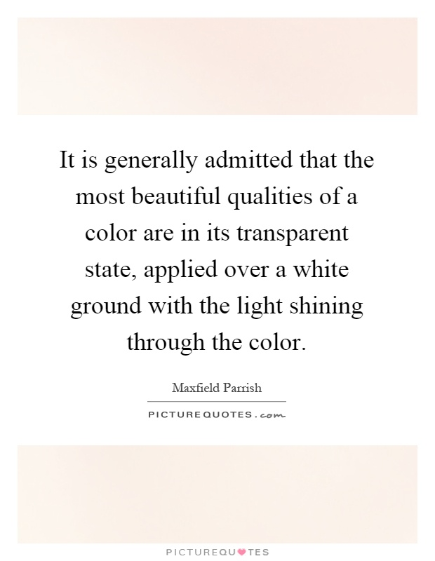 It is generally admitted that the most beautiful qualities of a color are in its transparent state, applied over a white ground with the light shining through the color Picture Quote #1