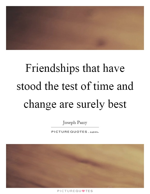 Friendships that have stood the test of time and change are surely best Picture Quote #1