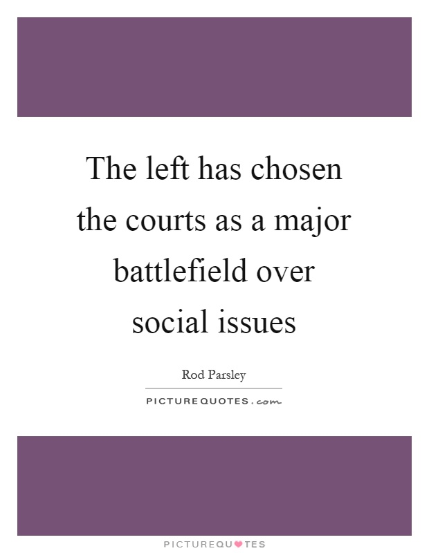 The left has chosen the courts as a major battlefield over social issues Picture Quote #1