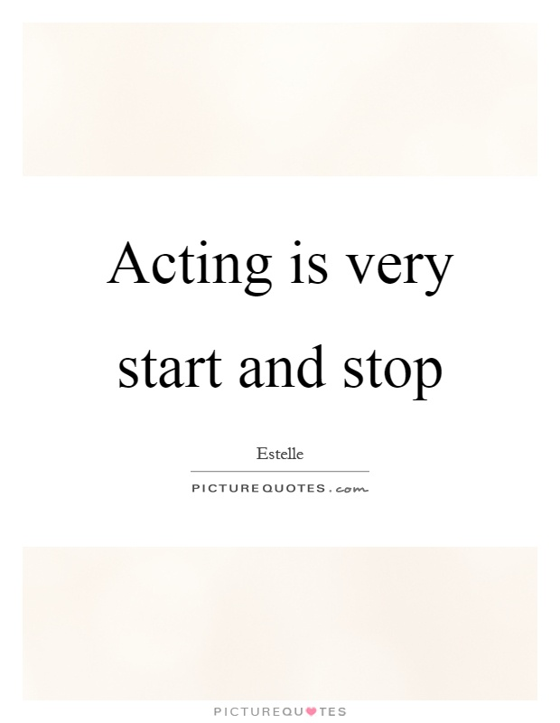 Acting is very start and stop Picture Quote #1