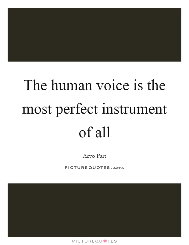 The human voice is the most perfect instrument of all Picture Quote #1