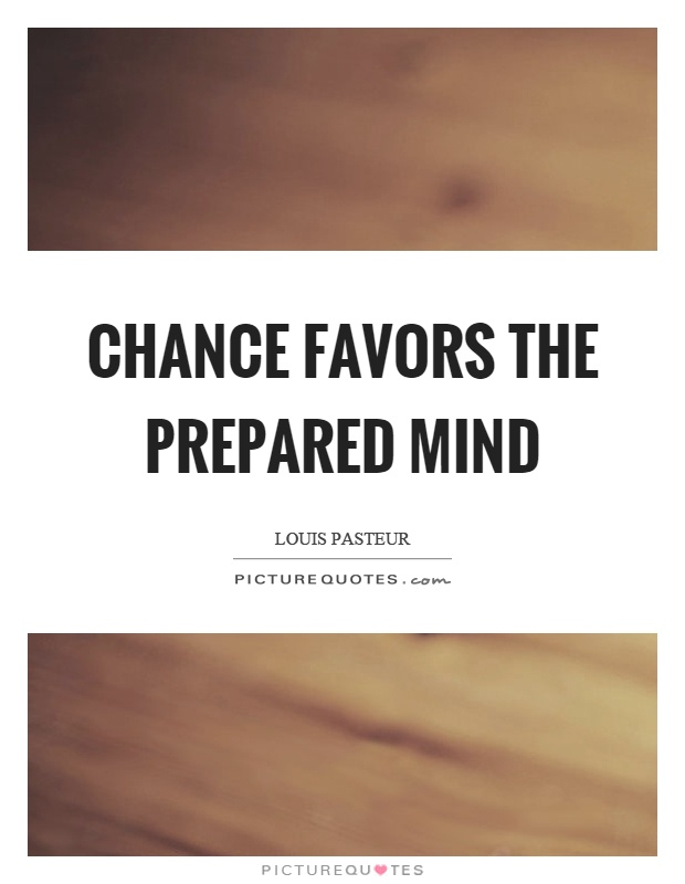 Chance favors the prepared mind Picture Quote #1