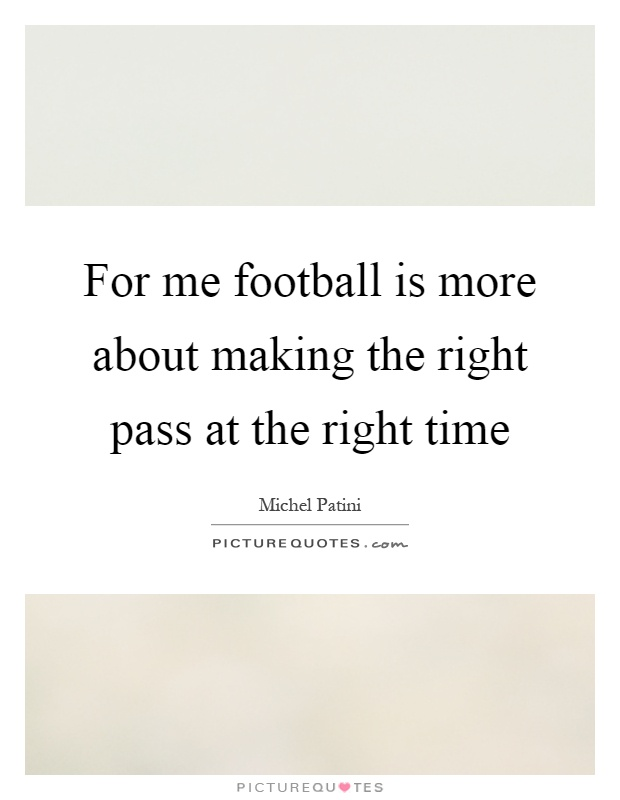 For me football is more about making the right pass at the right time Picture Quote #1