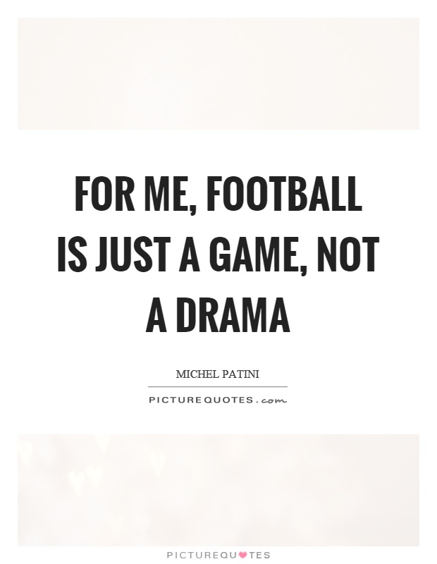 For me, football is just a game, not a drama Picture Quote #1