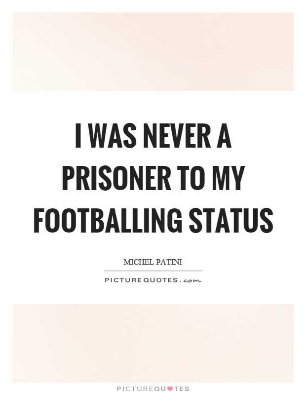 I was never a prisoner to my footballing status Picture Quote #1