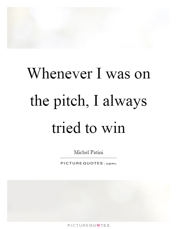 Whenever I was on the pitch, I always tried to win Picture Quote #1