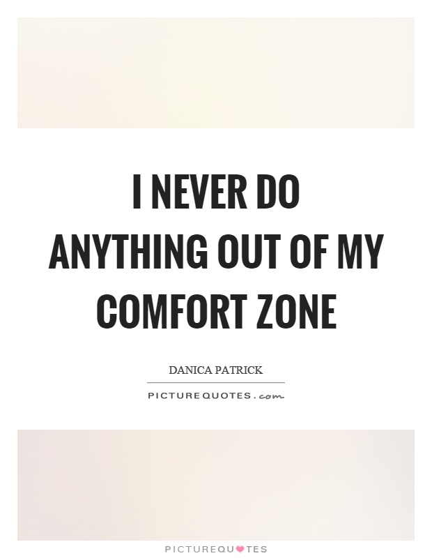 """out of my comfort zone essay Stepping out of your comfort zone by you might create a comfort zone that will prevent you from """"sticking your neck out there"""" and being."""