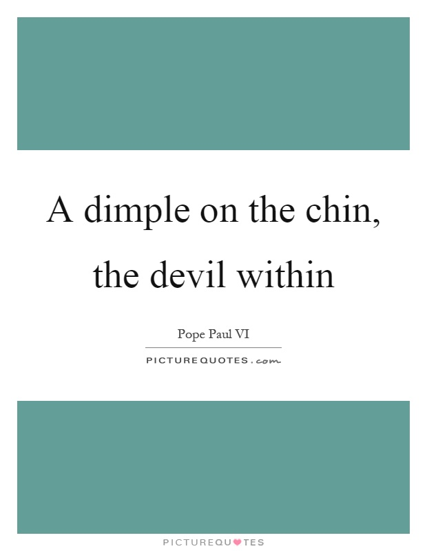 A dimple on the chin, the devil within Picture Quote #1