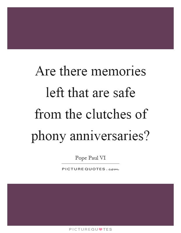 Are there memories left that are safe from the clutches of phony anniversaries? Picture Quote #1