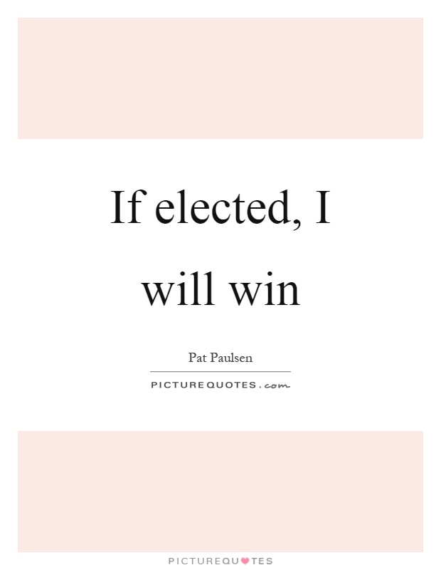 If elected, I will win Picture Quote #1