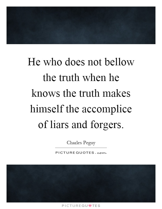 He who does not bellow the truth when he knows the truth makes himself the accomplice of liars and forgers Picture Quote #1