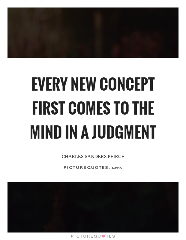 Every new concept first comes to the mind in a judgment Picture Quote #1