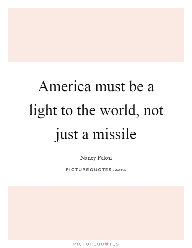 America must be a light to the world, not just a missile Picture Quote #1