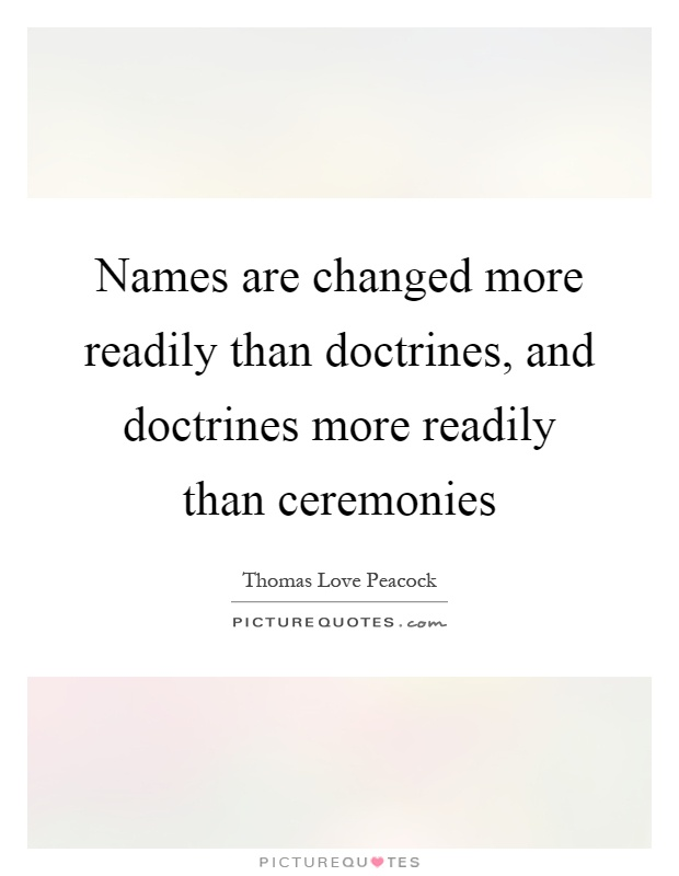 Names are changed more readily than doctrines, and doctrines more readily than ceremonies Picture Quote #1
