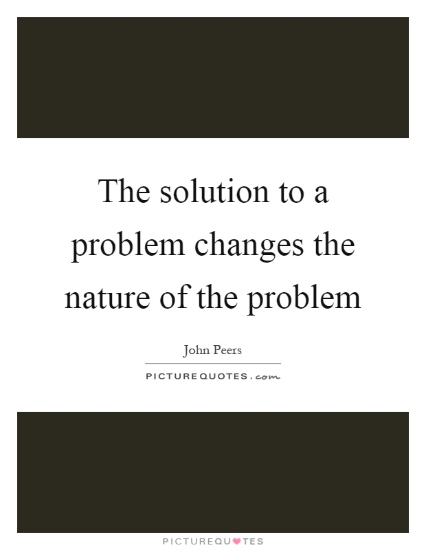 The solution to a problem changes the nature of the problem Picture Quote #1