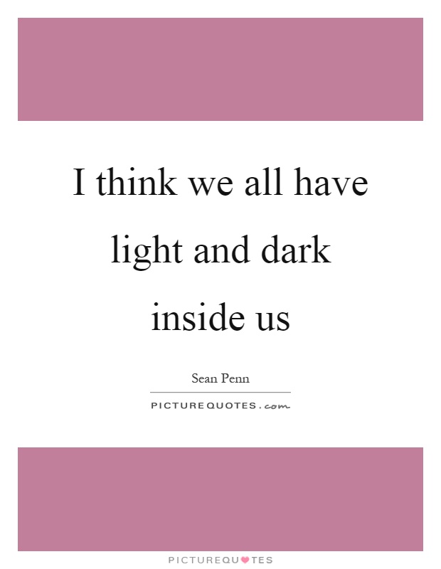 I think we all have light and dark inside us Picture Quote #1