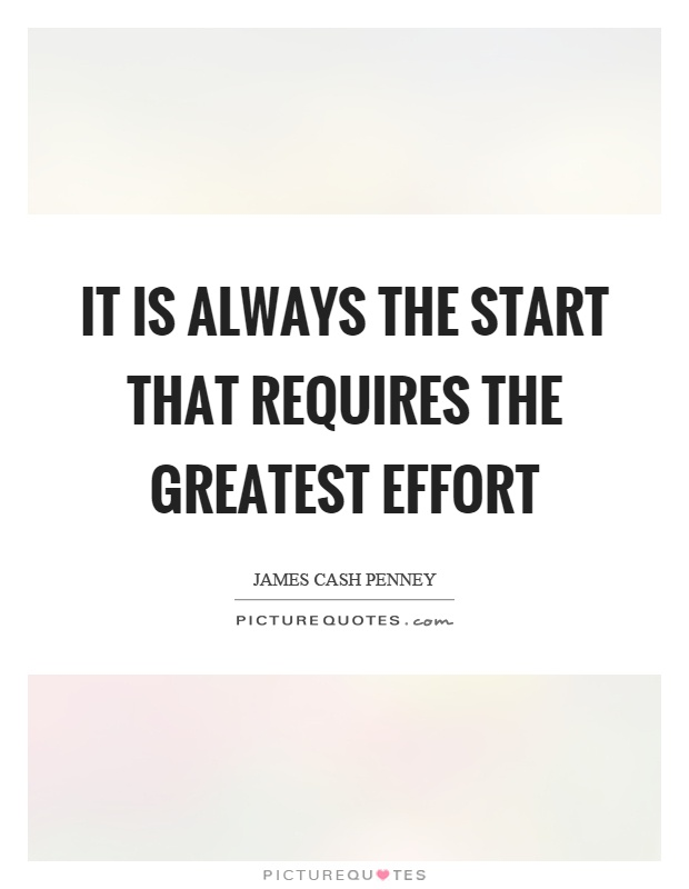 It is always the start that requires the greatest effort Picture Quote #1