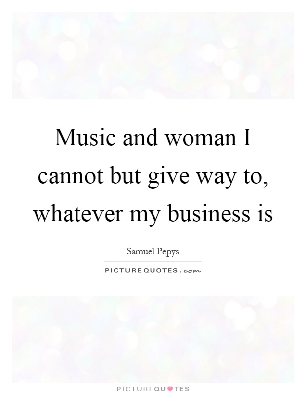 When A Woman Says Whatever Quotes: Music And Woman I Cannot But Give Way To, Whatever My