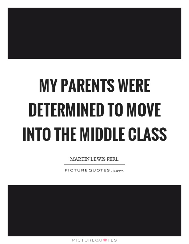 My parents were determined to move into the middle class Picture Quote #1