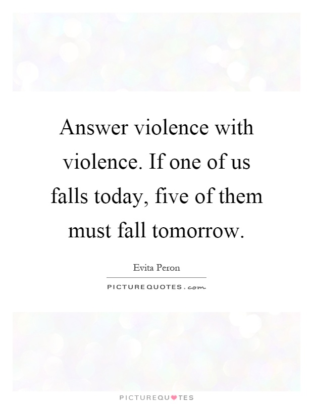 Answer violence with violence. If one of us falls today, five of them must fall tomorrow Picture Quote #1