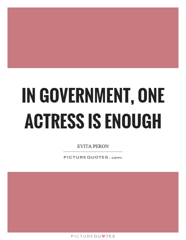 In government, one actress is enough Picture Quote #1