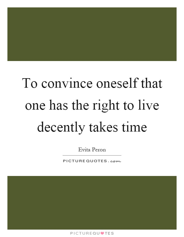 To convince oneself that one has the right to live decently takes time Picture Quote #1
