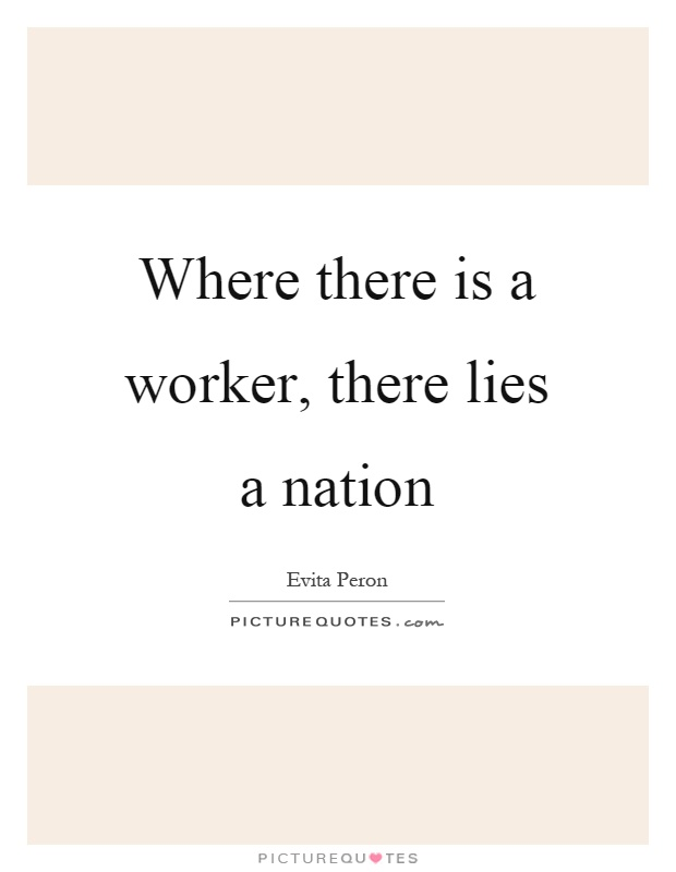 Where there is a worker, there lies a nation Picture Quote #1