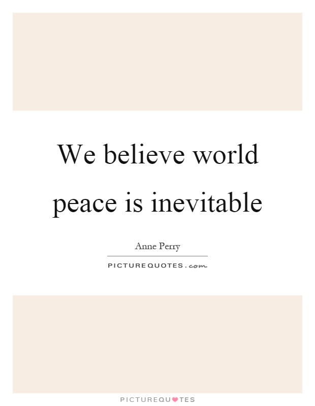 We believe world peace is inevitable Picture Quote #1