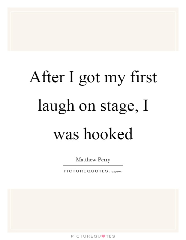 After I got my first laugh on stage, I was hooked Picture Quote #1