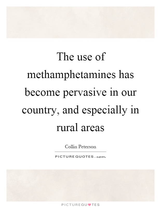 The use of methamphetamines has become pervasive in our country, and especially in rural areas Picture Quote #1