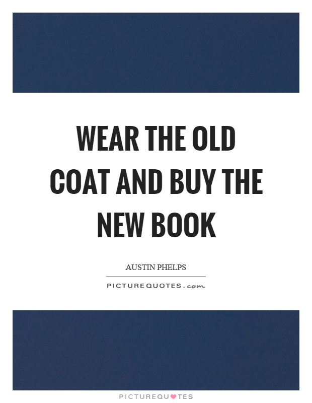 Wear the old coat and buy the new book Picture Quote #1