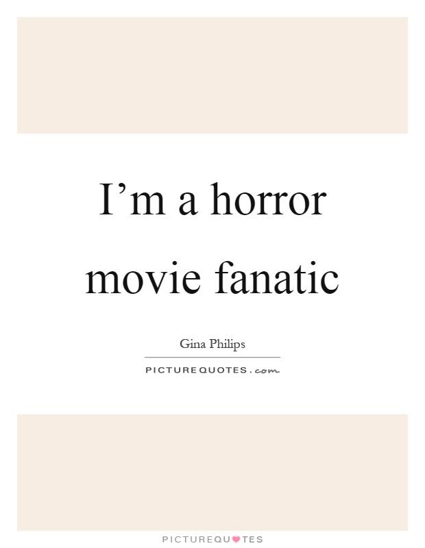 I'm a horror movie fanatic Picture Quote #1