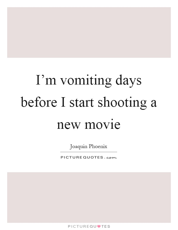 I'm vomiting days before I start shooting a new movie Picture Quote #1