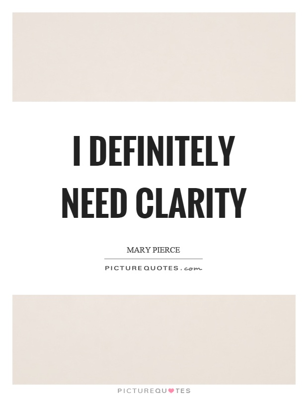 I definitely need clarity Picture Quote #1