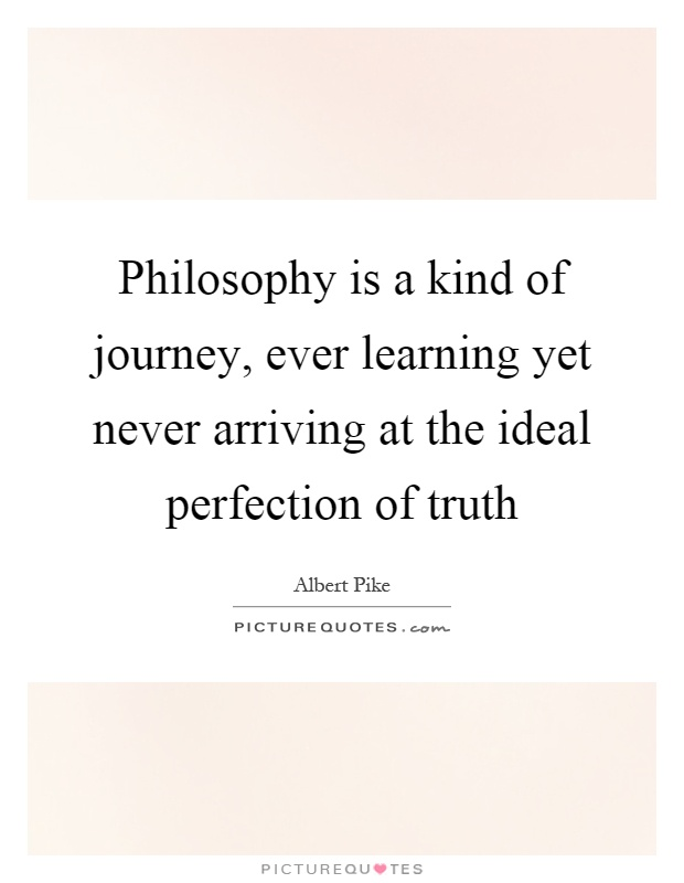 Philosophy is a kind of journey, ever learning yet never arriving at the ideal perfection of truth Picture Quote #1