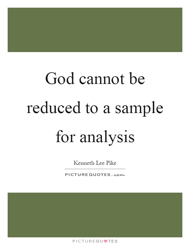 God cannot be reduced to a sample for analysis Picture Quote #1