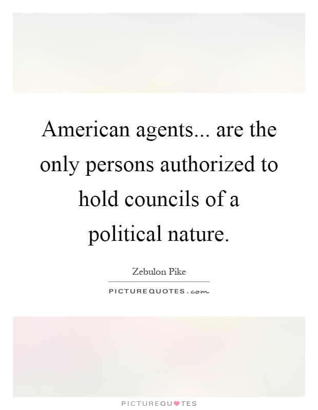 American agents... are the only persons authorized to hold councils of a political nature Picture Quote #1