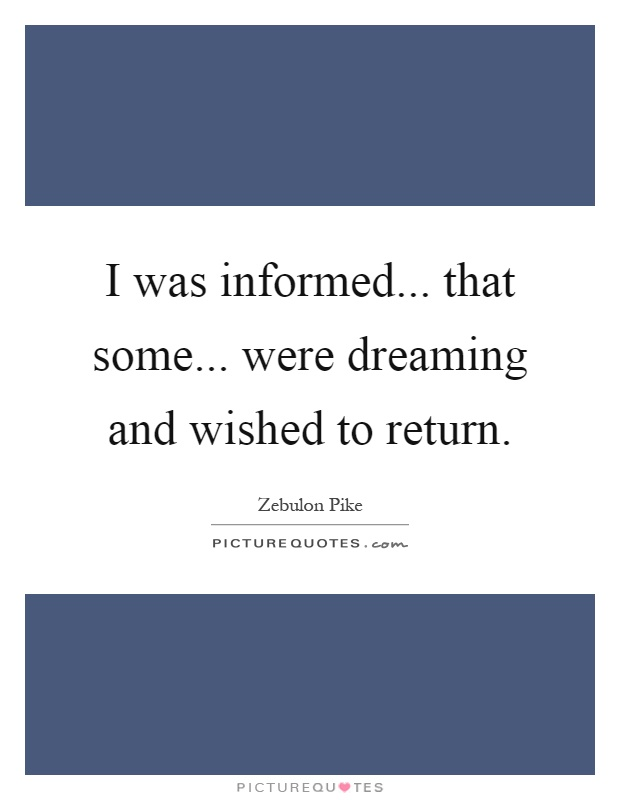 I was informed... that some... were dreaming and wished to return Picture Quote #1