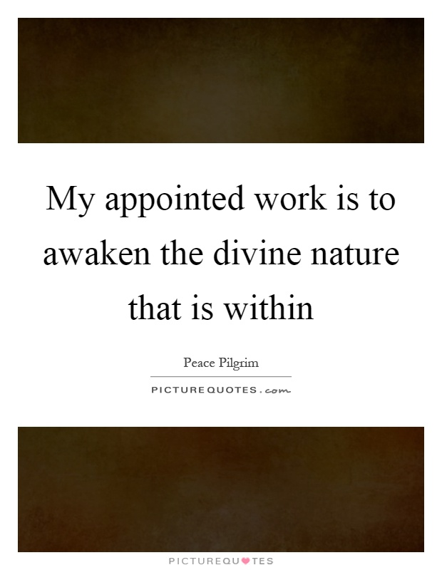 My appointed work is to awaken the divine nature that is within Picture Quote #1
