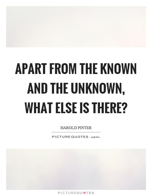 Apart from the known and the unknown, what else is there? Picture Quote #1
