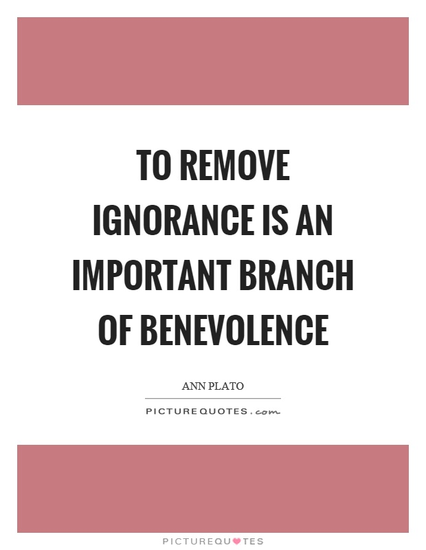To remove ignorance is an important branch of benevolence Picture Quote #1