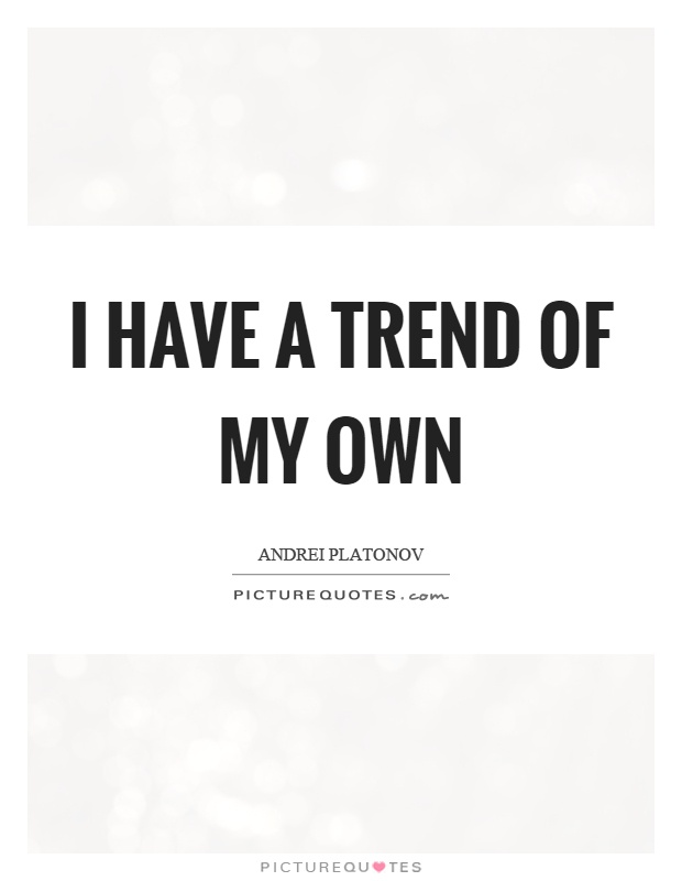 I have a trend of my own | Picture Quotes