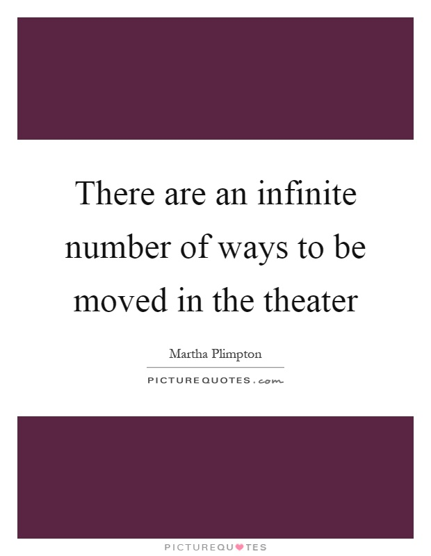 There are an infinite number of ways to be moved in the theater Picture Quote #1