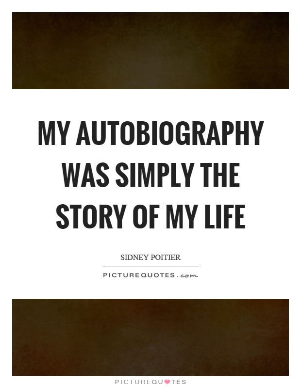 My autobiography was simply the story of my life Picture Quote #1